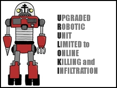 U.R.U.L.O.K.I.: Upgraded Robotic Unit Limited to Online Killing and Infiltration